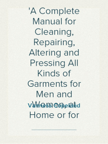 The Copeland Method A Complete Manual for Cleaning, Repairing, Altering and Pressing All Kinds of Garments for Men and Women, at Home or for Busines