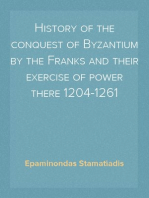 History of the conquest of Byzantium by the Franks and their exercise of power there 1204-1261
