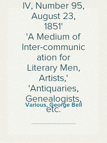 Notes and Queries, Vol. IV, Number 95, August 23, 1851 A Medium of Inter-communication for Literary Men, Artists, Antiquaries, Genealogists, etc.
