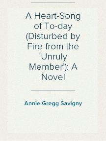 A Heart-Song of To-day (Disturbed by Fire from the 'Unruly Member'): A Novel