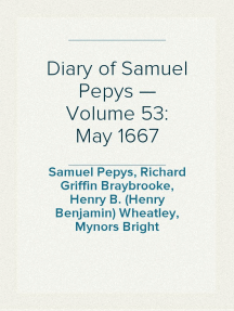 Diary of Samuel Pepys — Volume 53: May 1667