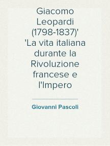 Giacomo Leopardi (1798-1837) La vita italiana durante la Rivoluzione francese e l'Impero