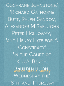 The Trial of Charles Random de Berenger, Sir Thomas Cochrane, commonly called Lord Cochrane, the Hon. Andrew Cochrane Johnstone, Richard Gathorne Butt, Ralph Sandom, Alexander M'Rae, John Peter Holloway, and Henry Lyte for A Conspiracy In the Court of King's Bench, Guildhall, on Wednesday the 8th, and Thursday the 9th of June, 1814