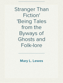 Stranger Than Fiction Being Tales from the Byways of Ghosts and Folk-lore