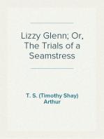 Lizzy Glenn; Or, The Trials of a Seamstress