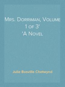 Mrs. Dorriman, Volume 1 of 3 A Novel