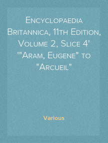 "Encyclopaedia Britannica, 11th Edition, Volume 2, Slice 4 ""Aram, Eugene"" to ""Arcueil"""