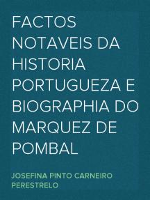 Factos Notaveis da Historia Portugueza e Biographia do Marquez de Pombal
