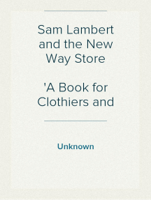Sam Lambert and the New Way Store A Book for Clothiers and Their Clerks