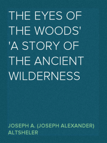 The Eyes of the Woods A story of the Ancient Wilderness