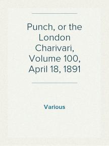 Punch, or the London Charivari, Volume 100, April 18, 1891