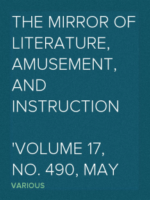 The Mirror of Literature, Amusement, and Instruction Volume 17, No. 490, May 21, 1831