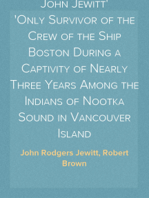 The Adventures of John Jewitt Only Survivor of the Crew of the Ship Boston During a Captivity of Nearly Three Years Among the Indians of Nootka Sound in Vancouver Island
