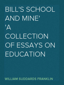 Bill's School and Mine A Collection of Essays on Education