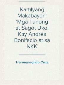 Kartilyang Makabayan Mga Tanong at Sagot Ukol Kay Andrés Bonifacio at sa KKK