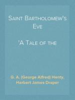 Saint Bartholomew's Eve A Tale of the Huguenot Wars