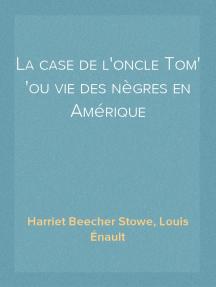 La case de l'oncle Tom ou vie des nègres en Amérique
