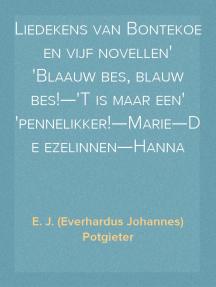 Liedekens van Bontekoe en vijf novellen Blaauw bes, blauw bes!—'T is maar een pennelikker!—Marie—De ezelinnen—Hanna