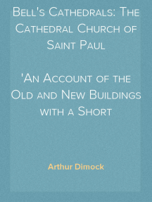Bell's Cathedrals: The Cathedral Church of Saint Paul An Account of the Old and New Buildings with a Short Historical Sketch