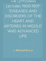 The Lettsomian Lectures 1900-1901 DISEASES AND DISORDERS OF THE HEART AND ARTERIES IN MIDDLE AND ADVANCED LIFE