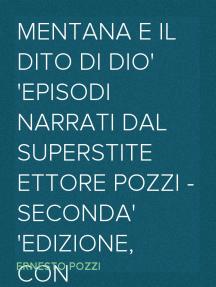 Mentana e il dito di Dio Episodi narrati dal superstite Ettore Pozzi - Seconda edizione, con importanti aggiunte fatte dall'Autore