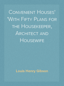 Convenient Houses With Fifty Plans for the Housekeeper, Architect and Housewife