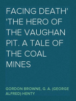 Facing Death The Hero of the Vaughan Pit. A Tale of the Coal Mines