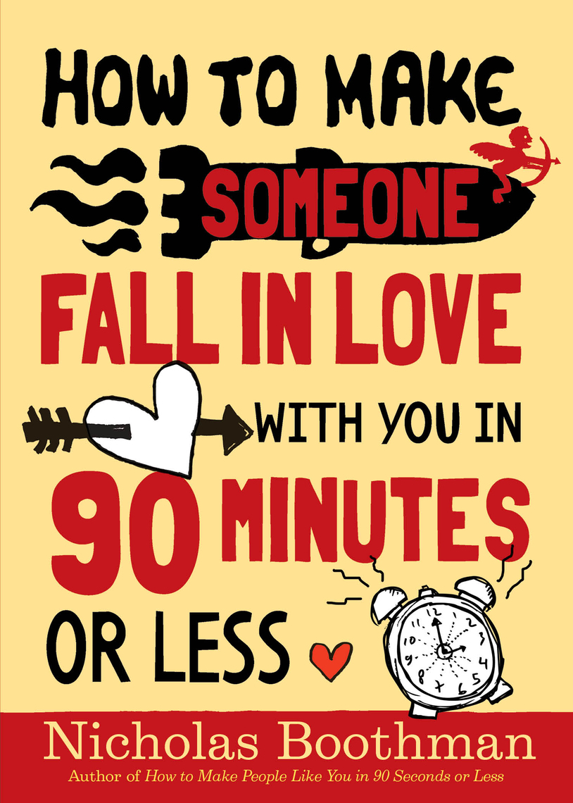 Read How To Make Someone Fall In Love With You In 90 Minutes Or Less Online By Nicholas Boothman