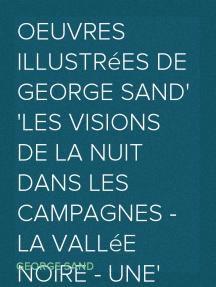 Oeuvres illustrées de George Sand Les visions de la nuit dans les campagnes - La vallée noire - Une visite aux catacombes