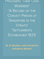 Prisoners Their Own Warders A Record of the Convict Prison at Singapore in the Straits Settlements Established 1825