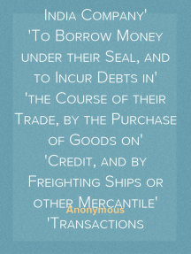 A Short View of the Laws Now Subsisting with Respect to the Powers of the East India Company To Borrow Money under their Seal, and to Incur Debts in the Course of their Trade, by the Purchase of Goods on Credit, and by Freighting Ships or other Mercantile Transactions