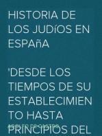 Historia de los Judíos en España desde los tiempos de su establecimiento hasta principios del present siglo