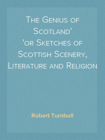 The Genius Of Scotland Or Sketches Of Scottish Scenery Literature And Religion By Robert Turnbull Ebook