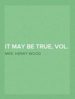 It May Be True, Vol. II (of III)