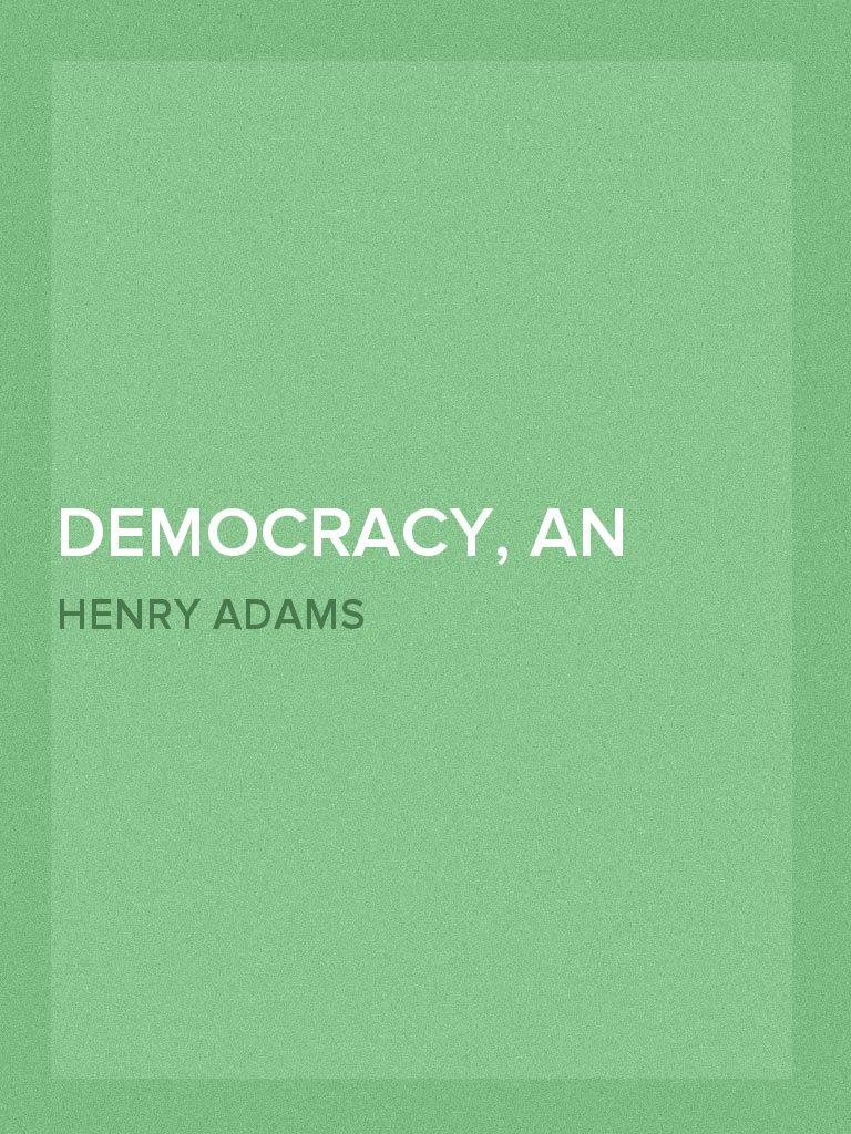 Democracy American Novel Henry Adams Democracy an American Novel