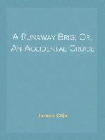 A Runaway Brig; Or, An Accidental Cruise