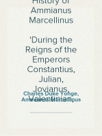 The Roman History of Ammianus Marcellinus During the Reigns of the Emperors Constantius, Julian, Jovianus, Valentinian, and Valens