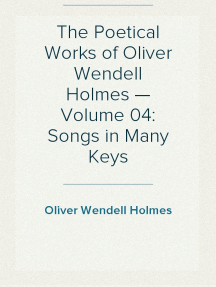The Poetical Works of Oliver Wendell Holmes — Volume 04: Songs in Many Keys