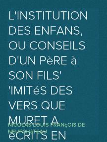 L'institution des enfans, ou conseils d'un père à son fils Imités des vers que Muret a écrits en latin, pour l'usage de son neveu, et qui peuvent servir à tous les jeunes écoliers