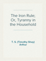 The Iron Rule; Or, Tyranny in the Household