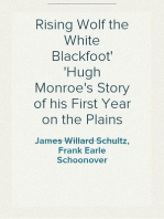 Rising Wolf the White Blackfoot Hugh Monroe's Story of his First Year on the Plains