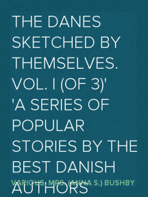 The Danes Sketched by Themselves. Vol. I (of 3) A Series of Popular Stories by the Best Danish Authors