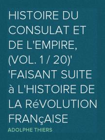 Histoire du Consulat et de l'Empire, (Vol. 1 / 20) faisant suite à l'Histoire de la Révolution Française