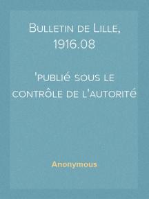 Bulletin de Lille, 1916.08 publié sous le contrôle de l'autorité allemande