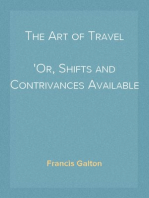 The Art of Travel Or, Shifts and Contrivances Available in Wild Countries