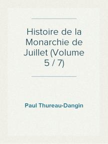 Histoire de la Monarchie de Juillet (Volume 5 / 7)