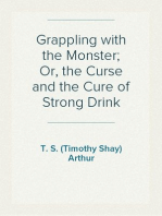 Grappling with the Monster; Or, the Curse and the Cure of Strong Drink