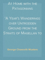 At Home with the Patagonians A Year's Wanderings over Untrodden Ground from the Straits of Magellan to the Rio Negro