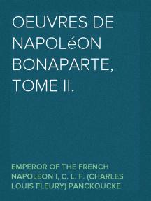 Oeuvres de Napoléon Bonaparte, Tome II.