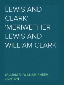 Lewis and Clark Meriwether Lewis and William Clark